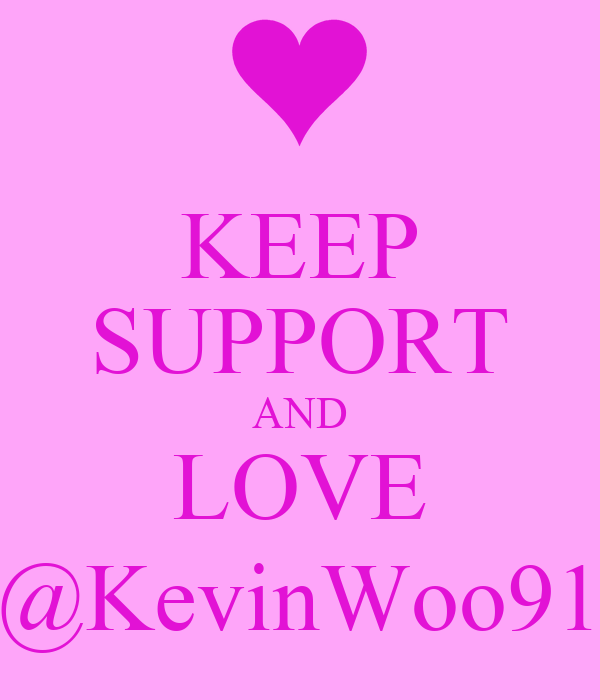 KEEP SUPPORT AND LOVE @KevinWoo91
