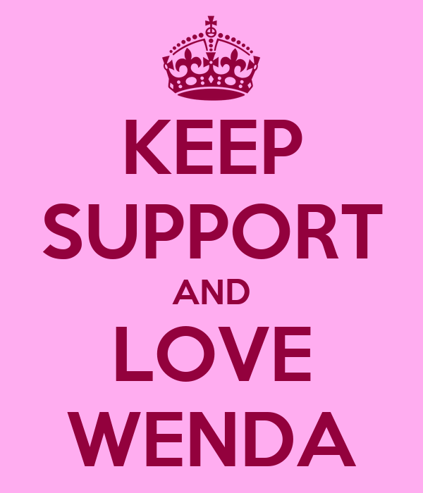 KEEP SUPPORT AND LOVE WENDA