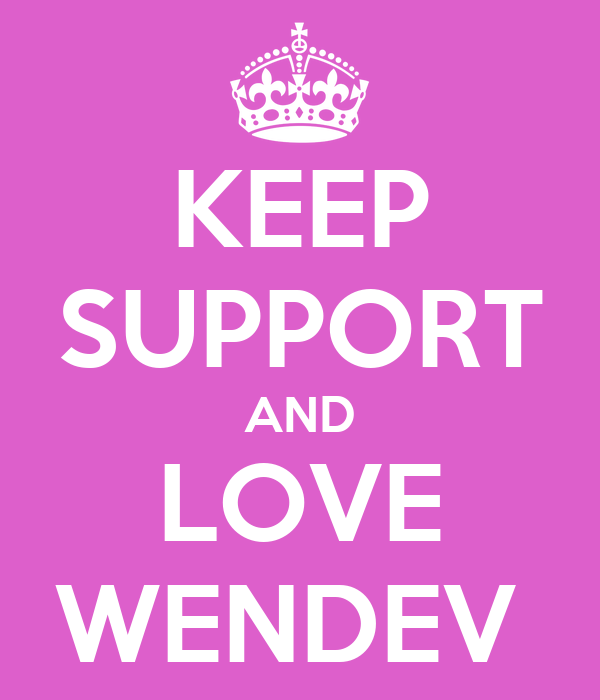 KEEP SUPPORT AND LOVE WENDEV