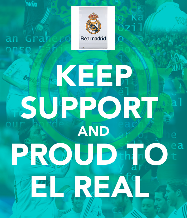 KEEP SUPPORT  AND PROUD TO  EL REAL
