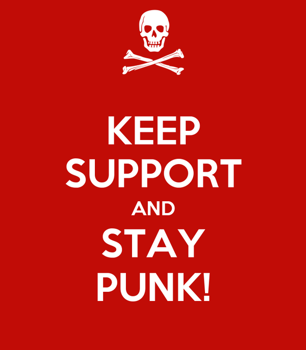 KEEP SUPPORT AND STAY PUNK!