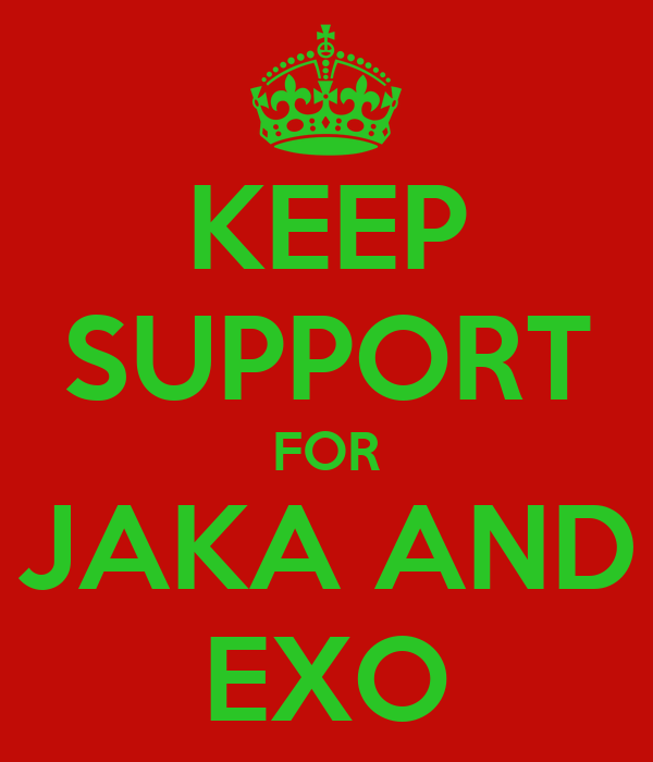 KEEP SUPPORT FOR JAKA AND EXO