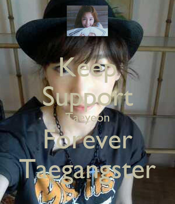 Keep Support Taeyeon Forever Taegangster