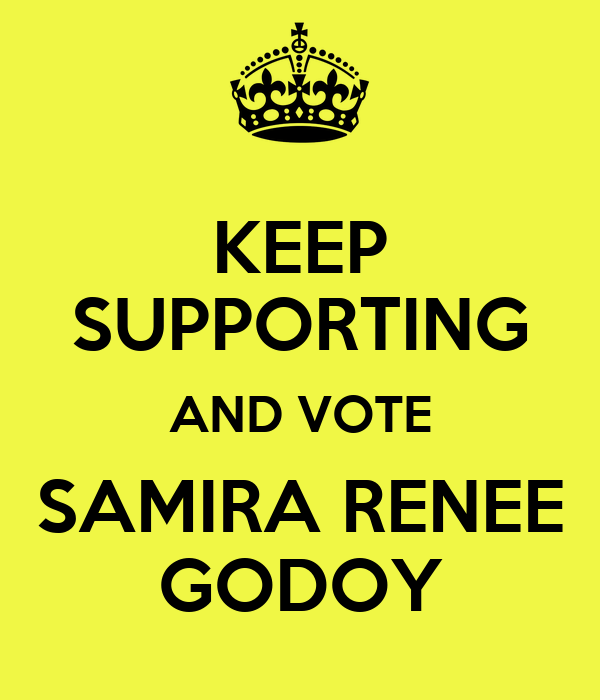 KEEP SUPPORTING AND VOTE SAMIRA RENEE GODOY