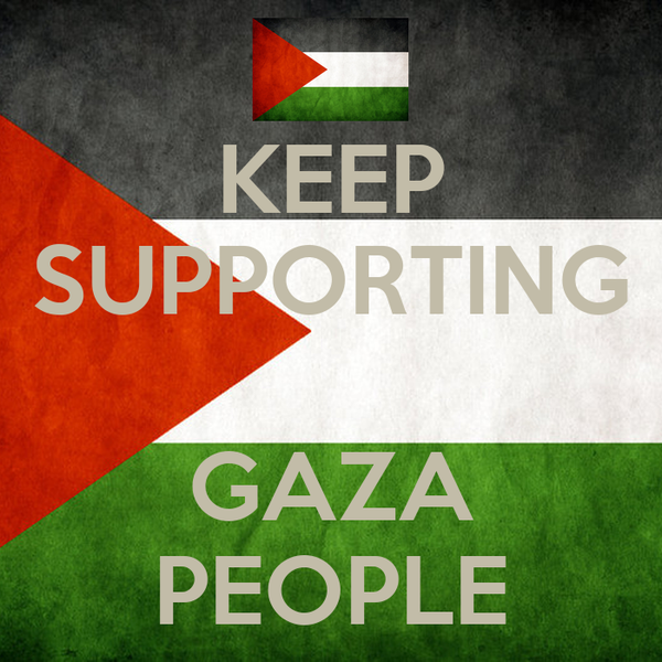 KEEP SUPPORTING  GAZA PEOPLE