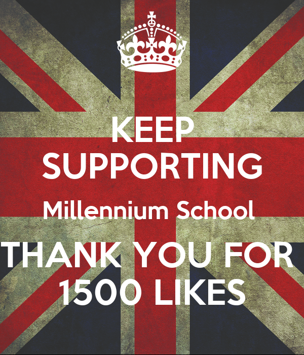 KEEP SUPPORTING Millennium School  THANK YOU FOR  1500 LIKES