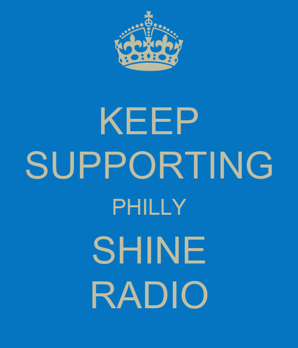 KEEP SUPPORTING PHILLY SHINE RADIO