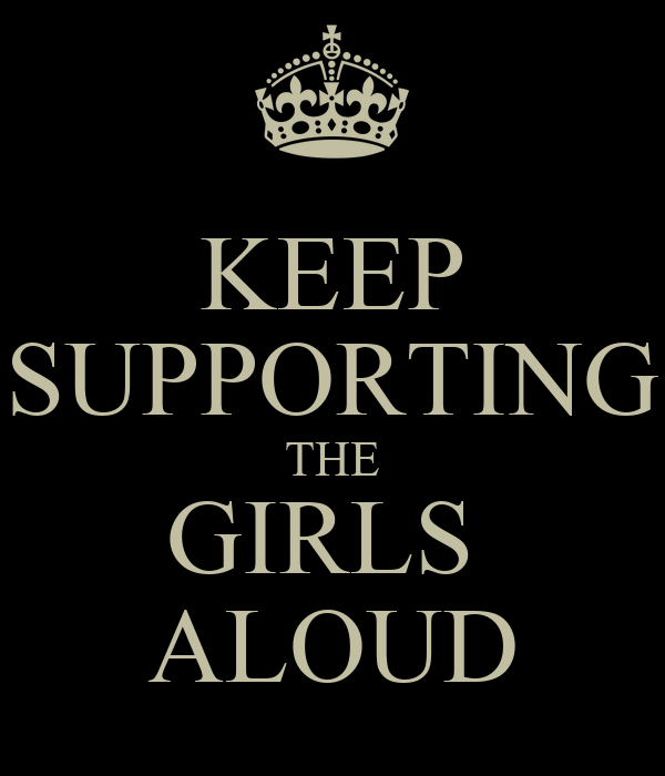 KEEP SUPPORTING THE GIRLS  ALOUD