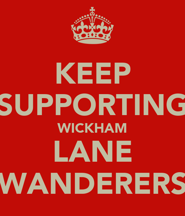 KEEP SUPPORTING WICKHAM LANE WANDERERS