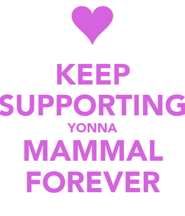 KEEP SUPPORTING YONNA MAMMAL FOREVER