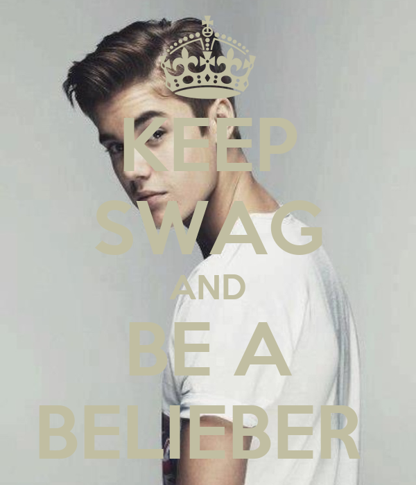 KEEP SWAG AND BE A BELIEBER