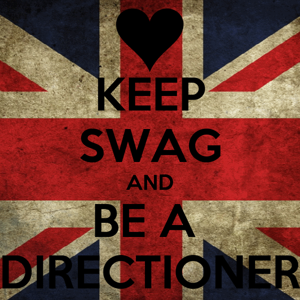KEEP SWAG AND BE A  DIRECTIONER