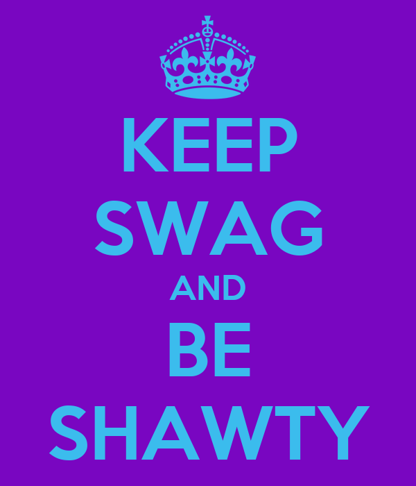 KEEP SWAG AND BE SHAWTY