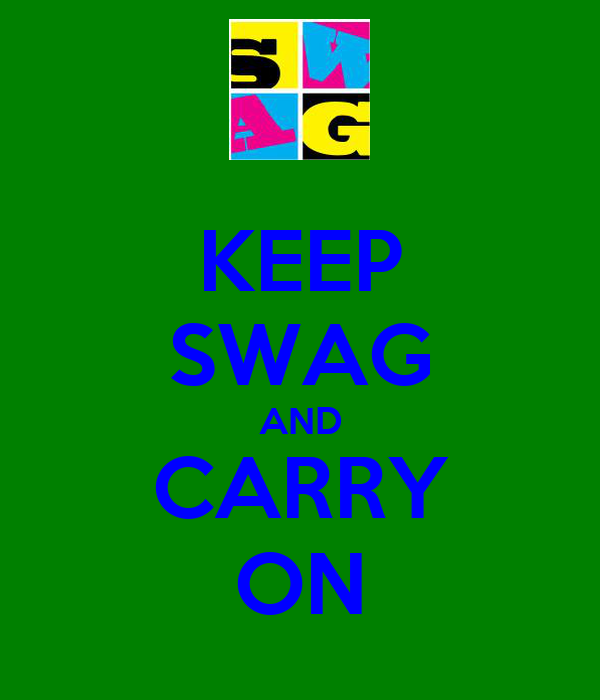 KEEP SWAG AND CARRY ON