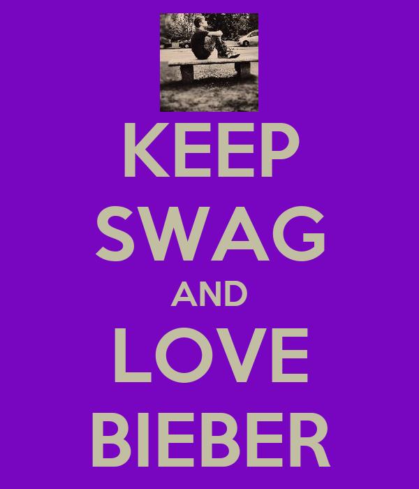 KEEP SWAG AND LOVE BIEBER