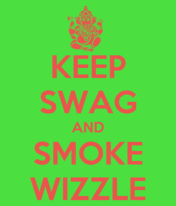 KEEP SWAG AND SMOKE WIZZLE