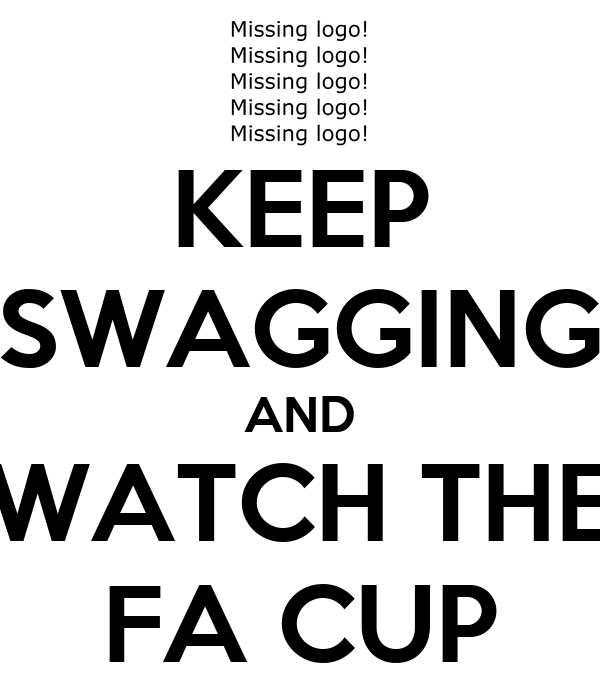 KEEP SWAGGING AND WATCH THE FA CUP