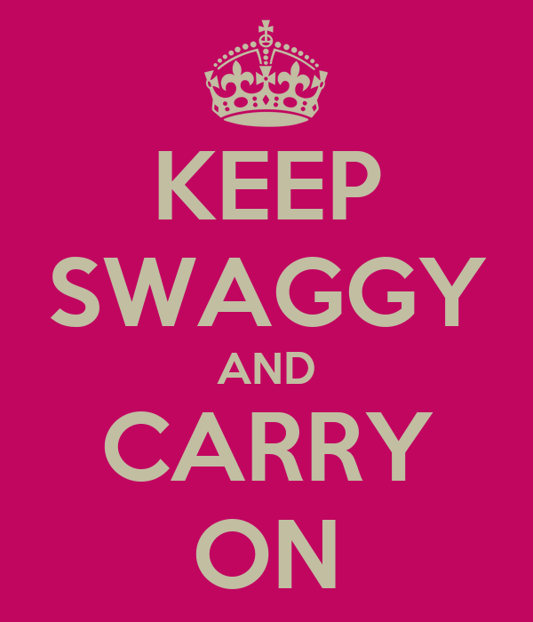 KEEP SWAGGY AND CARRY ON