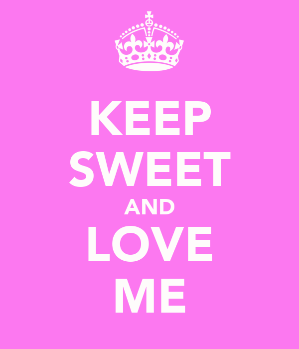 KEEP SWEET AND LOVE ME