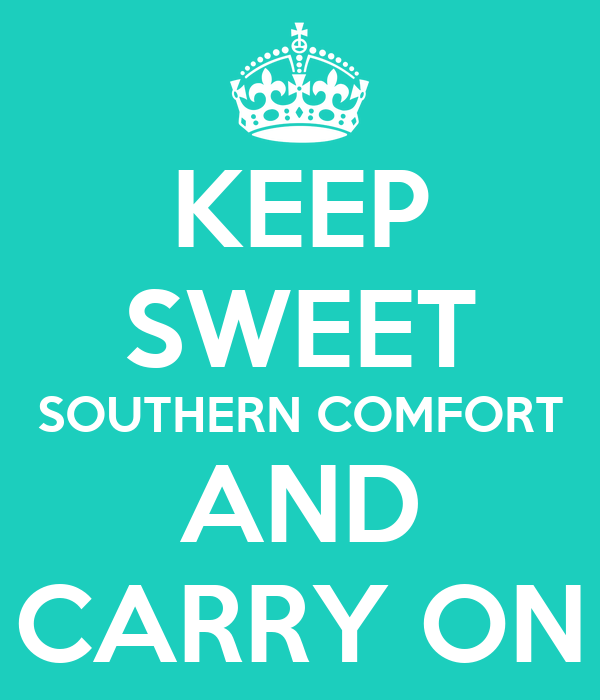 KEEP SWEET SOUTHERN COMFORT AND CARRY ON