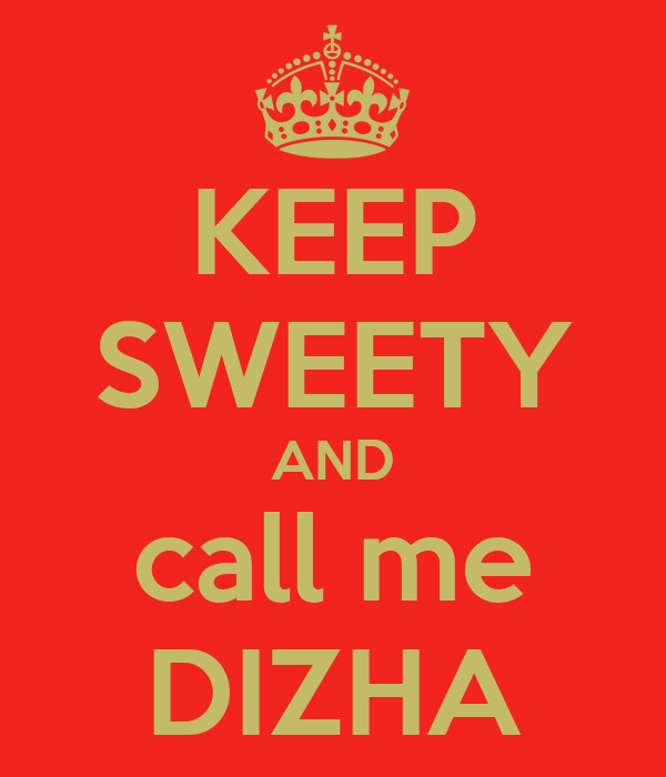 KEEP SWEETY AND call me DIZHA