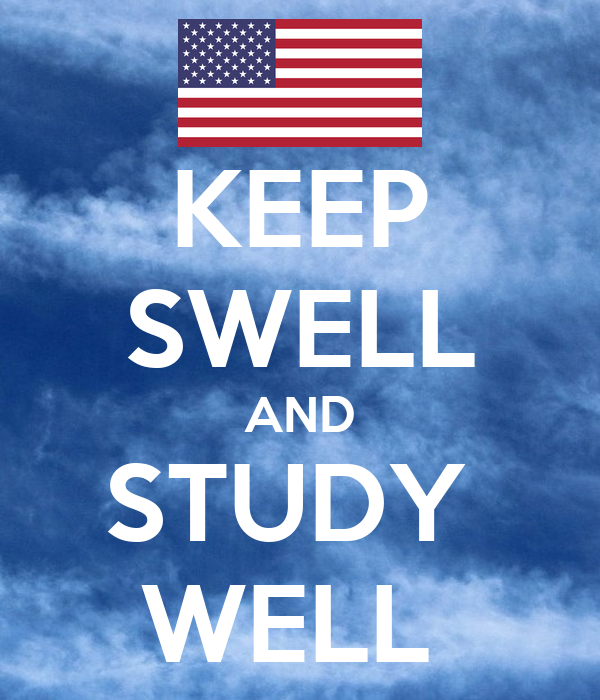 KEEP SWELL AND STUDY  WELL