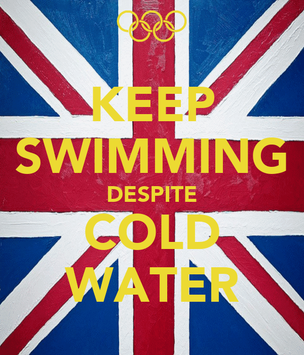KEEP SWIMMING DESPITE COLD WATER