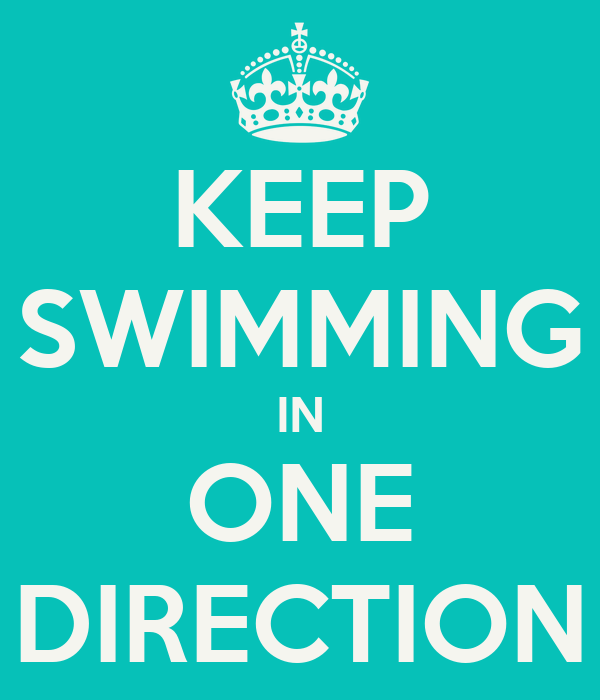 KEEP SWIMMING IN ONE DIRECTION