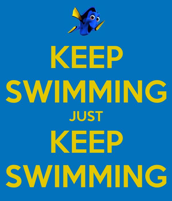 KEEP SWIMMING JUST KEEP SWIMMING