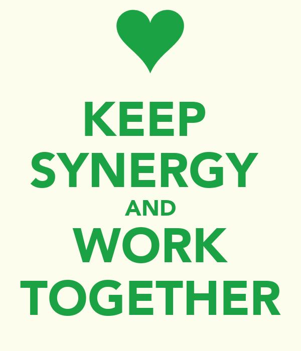 KEEP  SYNERGY  AND WORK TOGETHER