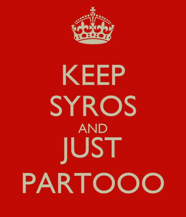 KEEP SYROS AND JUST PARTOOO