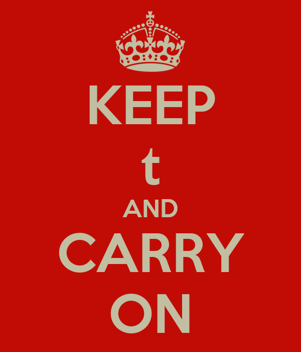 KEEP t AND CARRY ON
