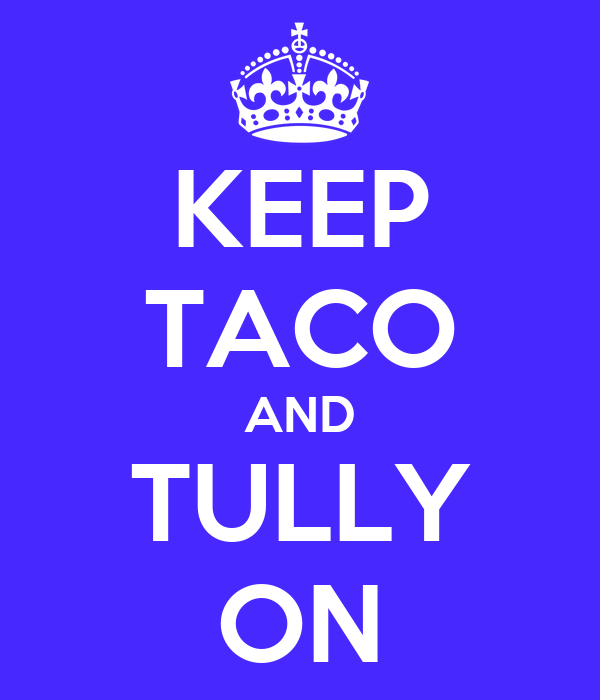 KEEP TACO AND TULLY ON