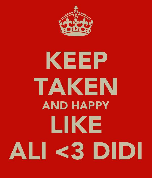 KEEP TAKEN AND HAPPY LIKE ALI <3 DIDI