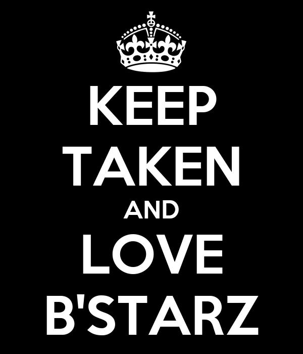 KEEP TAKEN AND LOVE B'STARZ