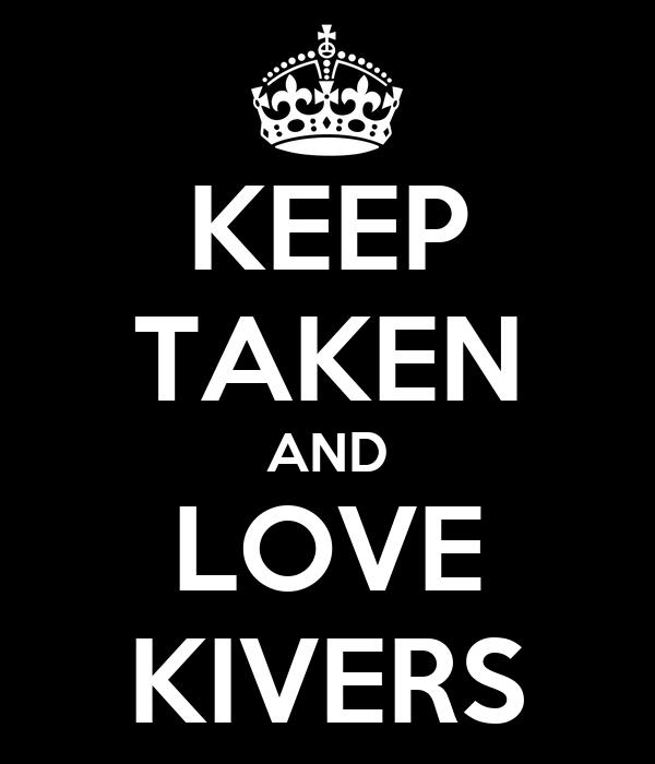 KEEP TAKEN AND LOVE KIVERS