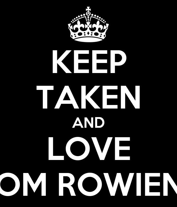 KEEP TAKEN AND LOVE MOM ROWIENA