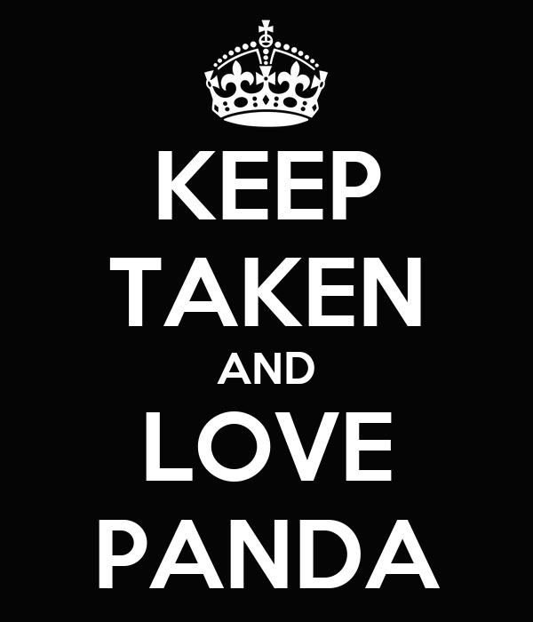 KEEP TAKEN AND LOVE PANDA