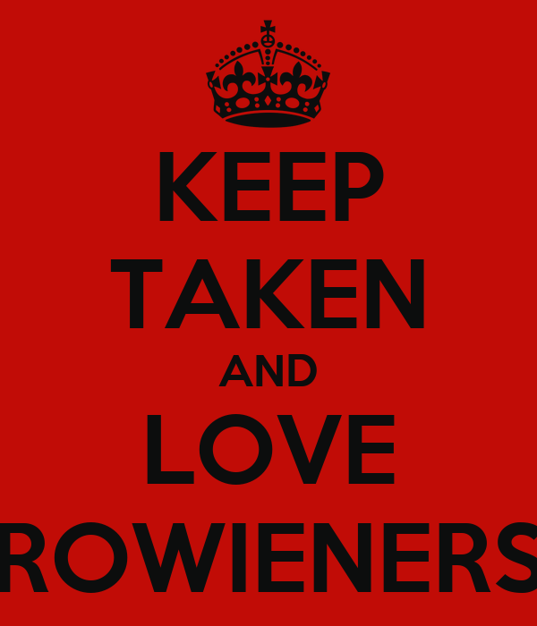 KEEP TAKEN AND LOVE ROWIENERS