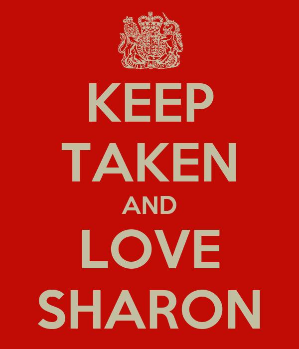 KEEP TAKEN AND LOVE SHARON
