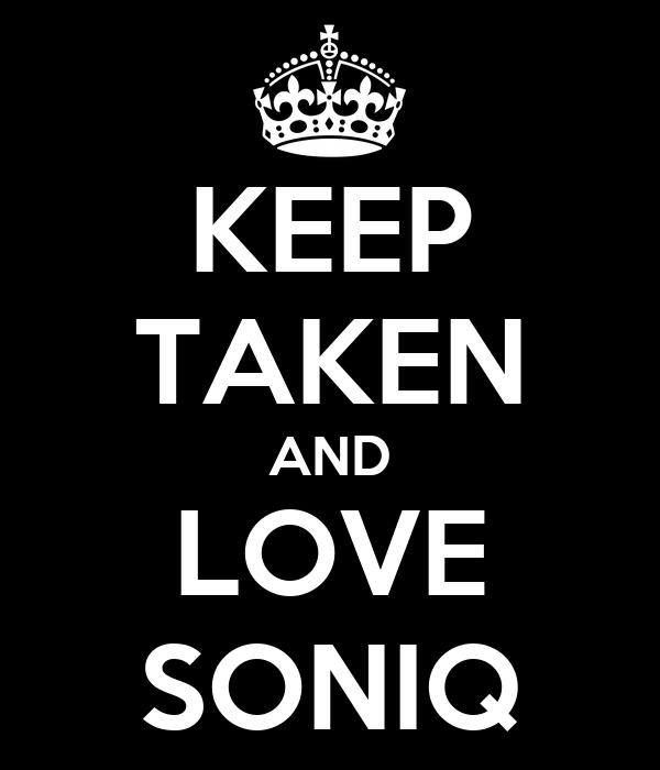 KEEP TAKEN AND LOVE SONIQ