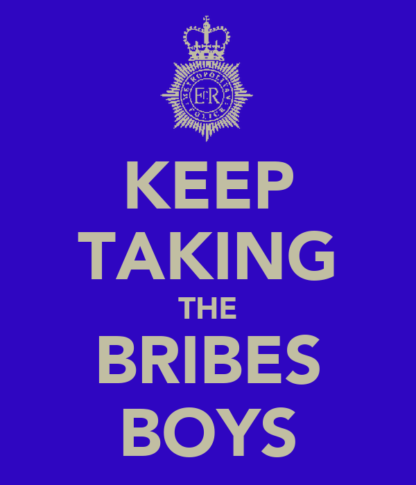 KEEP TAKING THE BRIBES BOYS