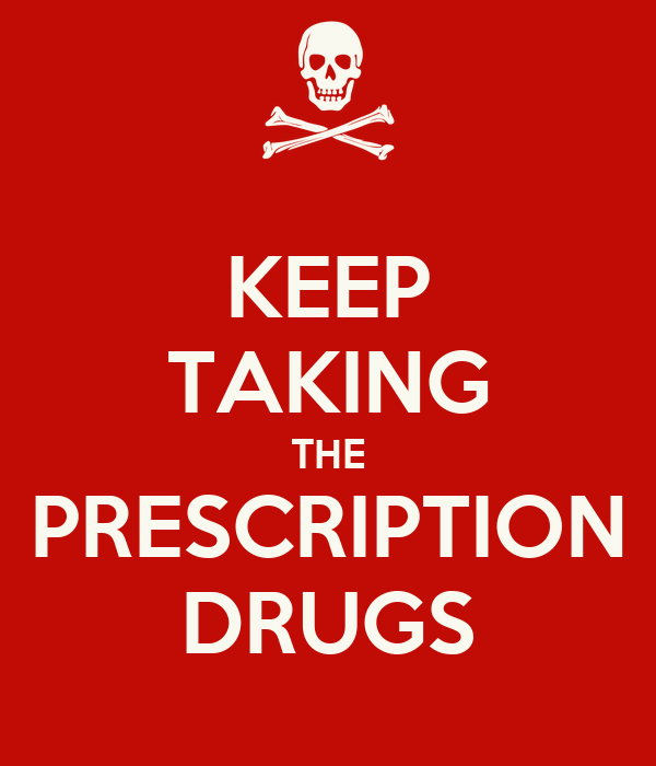 KEEP TAKING THE PRESCRIPTION DRUGS