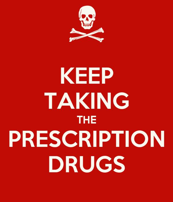 KEEP TAKING THE PRESCRIPTION DRUGS
