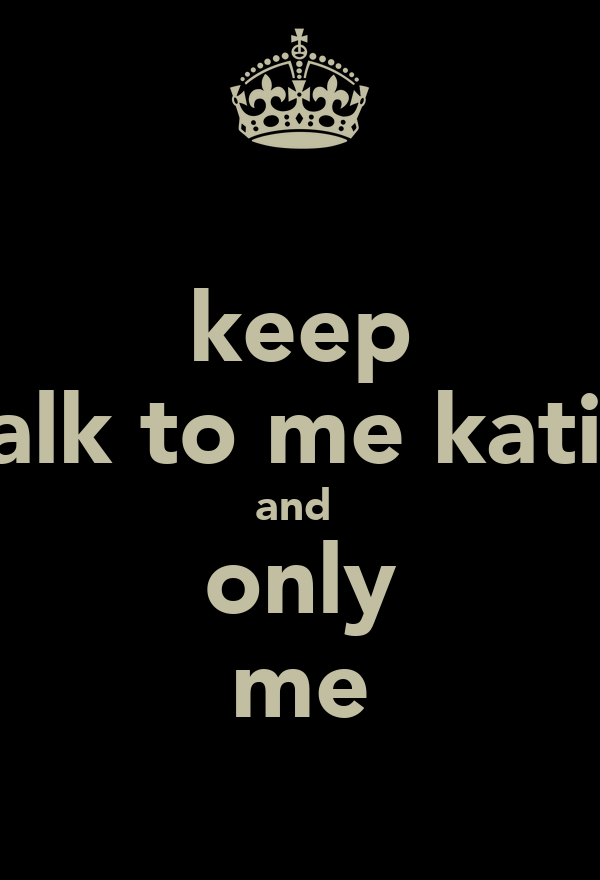 keep talk to me katie and  only me