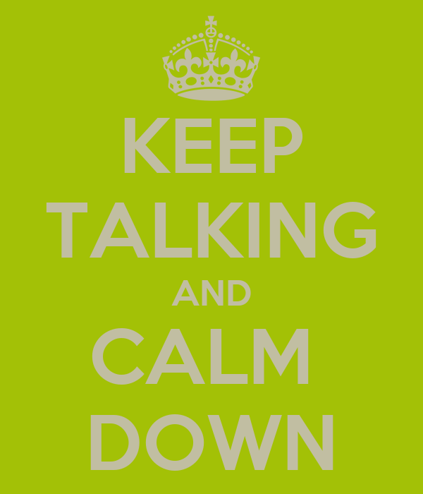 KEEP TALKING AND CALM  DOWN