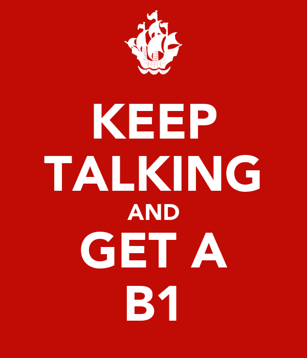 KEEP TALKING AND GET A B1