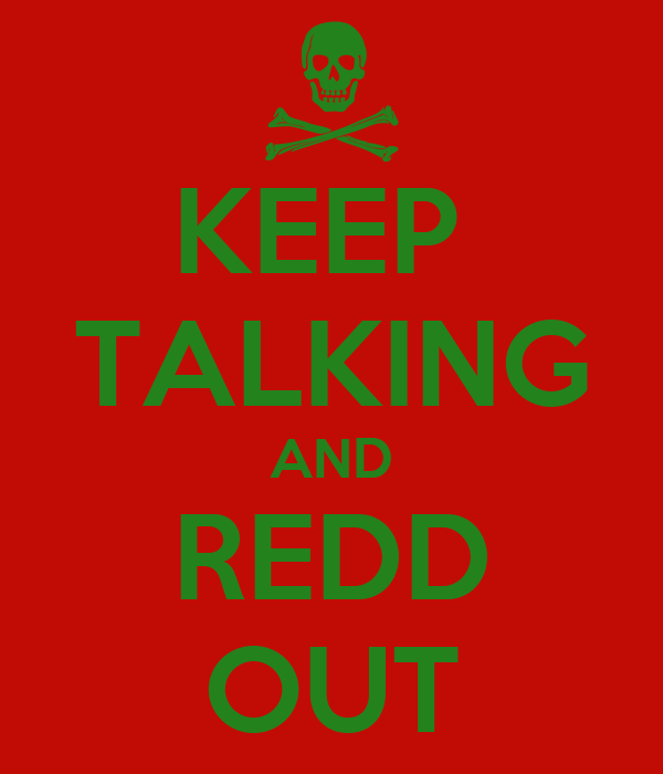 KEEP  TALKING AND REDD OUT