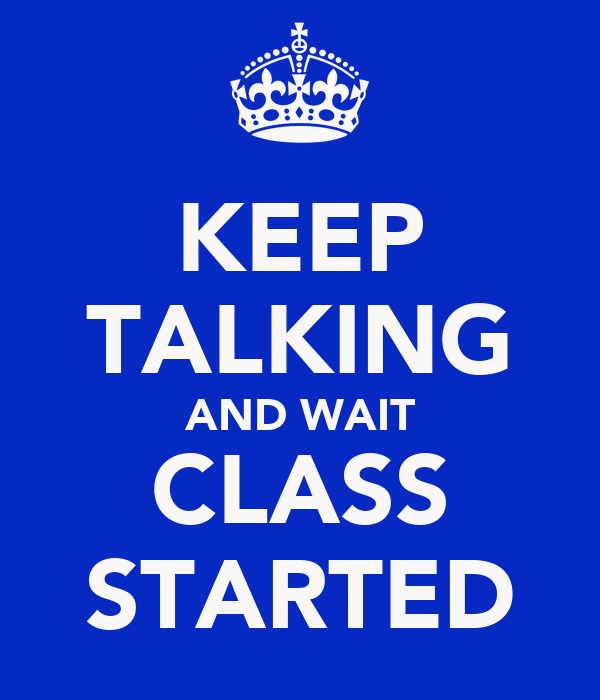 KEEP TALKING AND WAIT CLASS STARTED