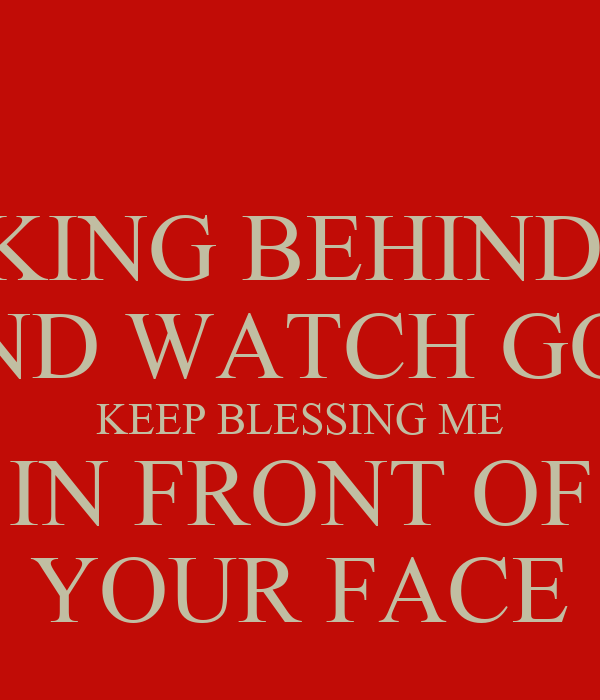 Keep Talking Behind My Back And Watch God Keep Blessing Me In Front